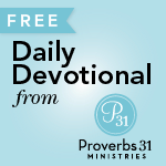 Proverbs 31 Ministries Daily Devotions